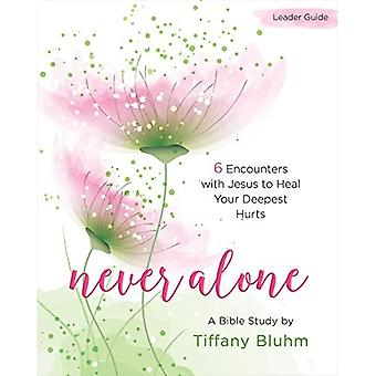 Never Alone - Women's Bible Study Leader Guide: 6 Encounters with Jesus to� Heal Your Deepest Hurts (Never Alone)