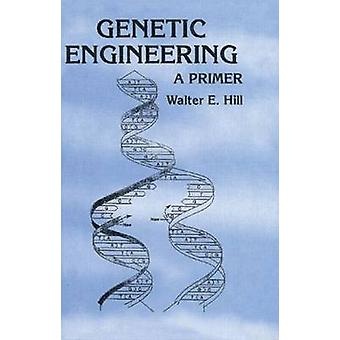Genetic Engineering - A Primer by Walter E. Hill - 9780415300070 Book