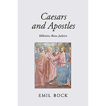 Caesars and Apostles - Hellenism - Rome and Judaism by Emil Bock - 978