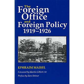 The Foreign Office and Foreign Policy - 1919-1926 by Ephraim Maisel -