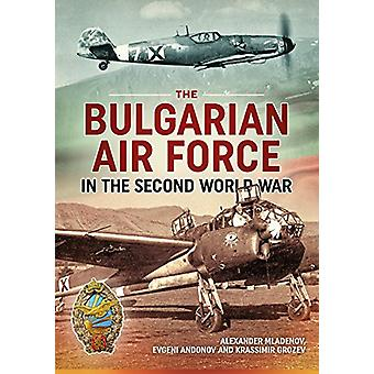 The Bulgarian Air Force in the Second World War by Alexander Mladenov