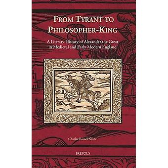From Tyrant to Philosopher-king - A Literary History of Alexander the