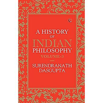 A HISTORY OF INDIAN PHILOSOPHY - VOLUME III by Surendranath Dasgupta -