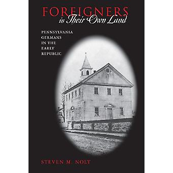 Foreigners in Their Own Land - Pennsylvania Germans in the Early Repub