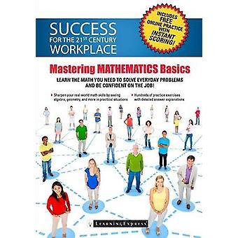 Success for the 21st Century Workplace - Mastering Mathematics Basics