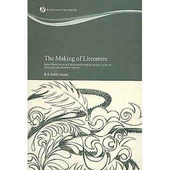 The Making of Literature - Some Principles of Criticism Examined in th