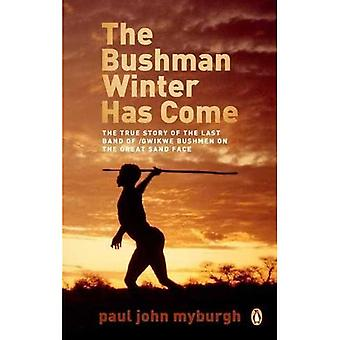 The Bushman Winter Has Come:�The True Story of the�Last/Gwikwe Bushmen on the�Great Sand Face