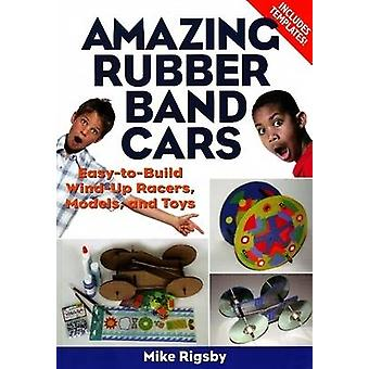 Amazing Rubber Band Cars - Easy-to-Build Wind-Up Racers - Models - and