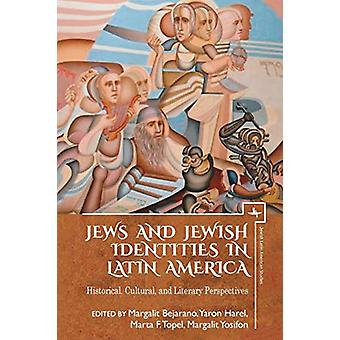 Jews and Jewish Identities in Latin America - Historical - Cultural -
