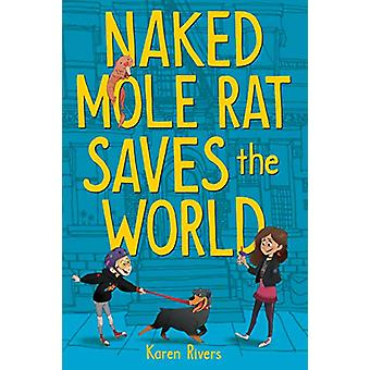 Naked Mole Rat Saves the World by Karen Rivers - 9781616207243 Book