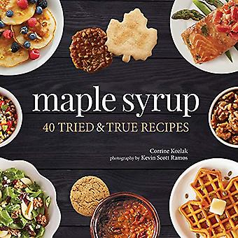 Maple Syrup - 40 Tried and True Recipes by Corrine Kozlak - 9781591939