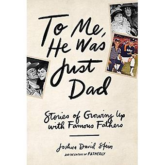 To Me - He Was Just Dad by Joshua David Stein - 9781579659349 Book