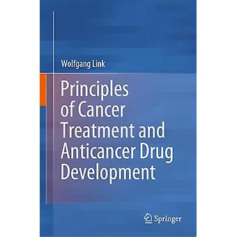 Principles of Cancer Treatment and Anticancer Drug Development by Wolfgang Link