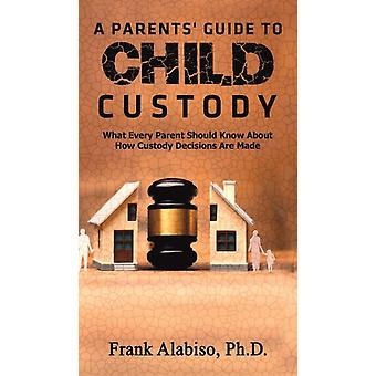 A Parents Guide to Child Custody by Frank Alabiso PH D