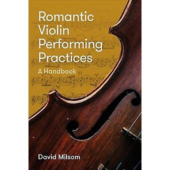 Romantic Violin Performing Practices  A Handbook by Milsom & David