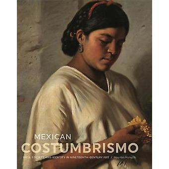 Mexican Costumbrismo - Race - Society - and Identity in Nineteenth-Cen
