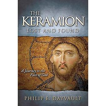 Keramion - Lost and Found - A Journey to the Face of God by Philip E.