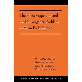 The Master Equation and the Convergence Problem in Mean Field Games: (AMS-201)� (Annals of Mathematics Studies)