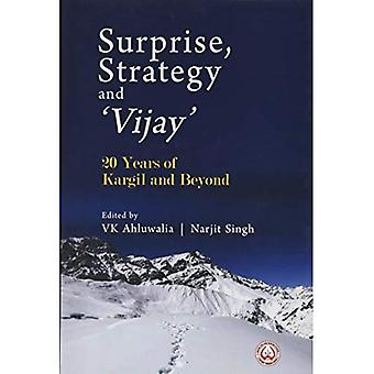 Surprise, Strategy and `Vijay`: 20 Years of Kargil and Beyond