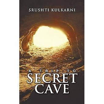 A Trip to Secret Cave by Srushti Kulkarni - 9781482868289 Book