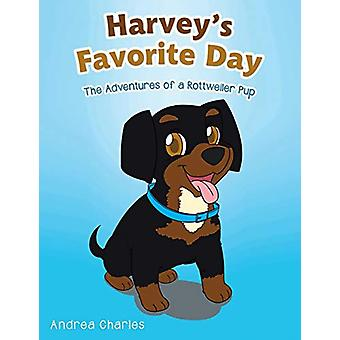 Harvey's Favorite Day - The Adventures of a Rottweiler Pup by Andrea C