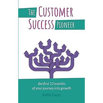 The Customer Success Pioneer The first 12 months of your journey into growth