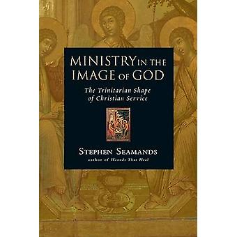 Ministry in the Image of God by Stephen Seamands