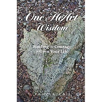 One HeArt Wisdom  Find the courage to change your life by Pamela Cail