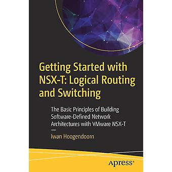 Getting Started with NSXT Logical Routing and Switching by Iwan Hoogendoorn