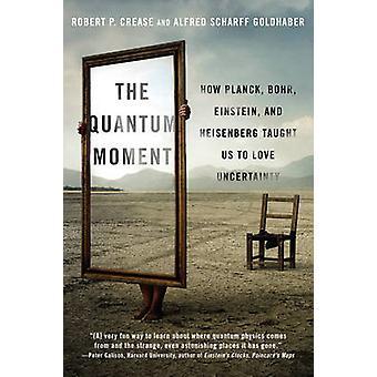 The Quantum Moment - How Planck - Bohr - Einstein - and Heisenberg Tau