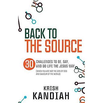 Back to the Source - 30 Challenges to be - Say and Do Life the Jesus W