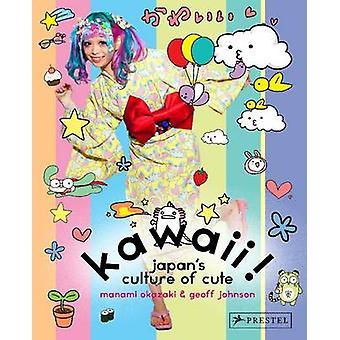 Kawaii! – Japani kulttuuria söpö Manami Okazaki - Geoff Johnson-
