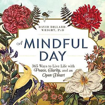 A Mindful Day - 365 Ways to Live Life with Peace - Clarity - and an Op
