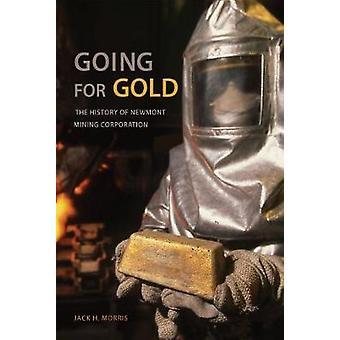 Going for Gold - die Geschichte der Newmont Mining Corporation von Jack H.