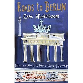 Roads to Berlin: Detours and Riddles in the Lands and History of Germany