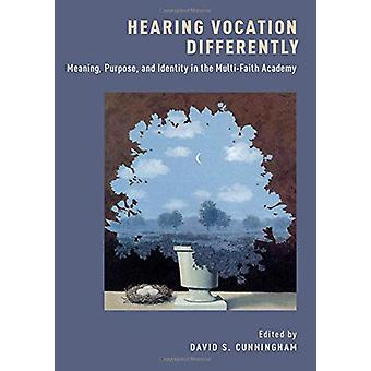 Hearing Vocation Differently - Meaning - Purpose - and Identity in the