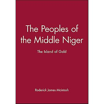 The Peoples of the Middle Niger by McIntosh & Roderick J.