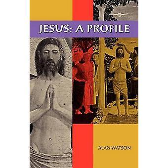 Jesus A Profile by Watson & Alan