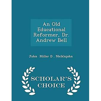 An Old Educational Reformer Dr. Andrew Bell  Scholars Choice Edition by Miller D . Meiklejohn & John