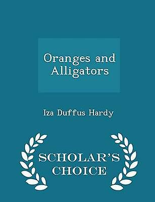 Oranges and Alligators  Scholars Choice Edition by Hardy & Iza Duffus