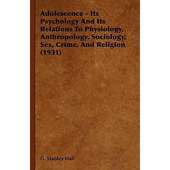 L'adolescence sa psychologie et ses Relations à la physiologie anthropologie sociologie Sex Crime et Religion 1931 par Stanley Hall & G.