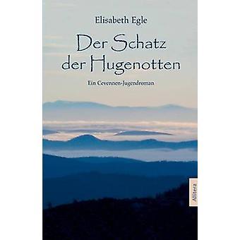 Der Schatz Der Hugenotten by Egle & Elisabeth