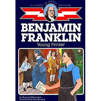 Benjamin Franklin - Young Printer by Augusta Stevenson - Ray Quigley