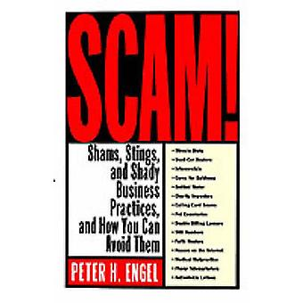 Scam! - Shams - Stings - and Shady Business Practices - and How You Ca
