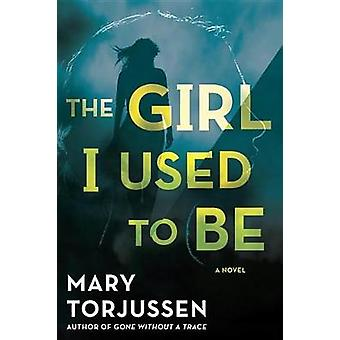 The Girl I Used to Be by Mary Torjussen - 9780399585036 Book
