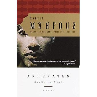 Akhenaten - Dweller in Truth by Naguib Mahfouz - 9780385499095 Book