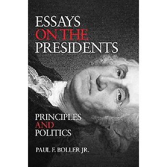Essays on the Presidents - Principles - Policies - and Peccadillos by