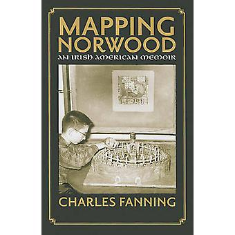 Mapping Norwood - An Irish American Memoir by Charles Fanning - 978155