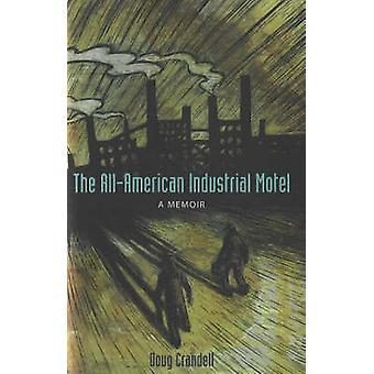 The All-American Industrial Motel - A Memoir by Doug Crandell - 978155