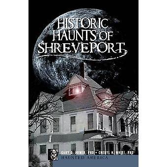 Historic Haunts of Shreveport by Gary D Joiner - Cheryl H White - 978